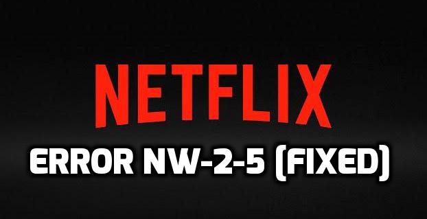 Fixed Netflix Error NW-2-5