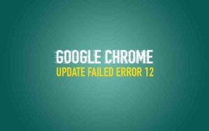 Chrome Update Failed Error 12