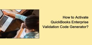 Best Ways to Activate Quickbooks Validation Code Generator